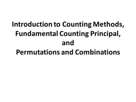 Introduction to Counting Methods, Fundamental Counting Principal, and Permutations and Combinations.
