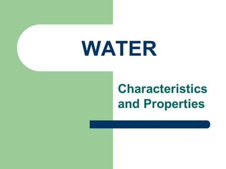 WATER Characteristics and Properties WHAT IS WATER? Inorganic Compound – derived from nonliving things Most abundant compound on Earth Found in nearly.