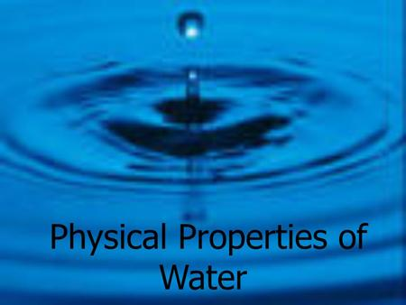 Physical Properties of Water * Water statistics  Covers 75% of Earth's surface  97% oceans  3% freshwater  2% (of Total) in ice caps and glaciers.