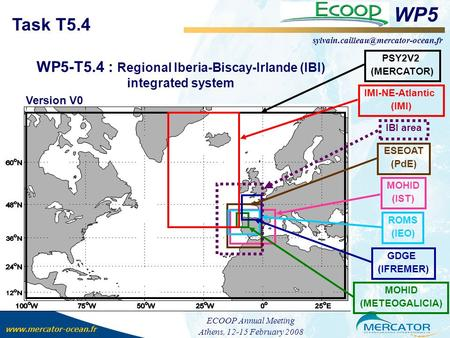 WP5 Task T5.4 WP5-T5.4 : Regional Iberia-Biscay-Irlande (IBI) integrated system ECOOP Annual Meeting.
