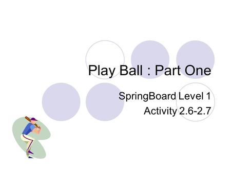 Play Ball : Part One SpringBoard Level 1 Activity 2.6-2.7.