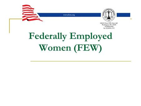 Federally Employed Women (FEW). FEW's Legislative Tiers Tier I  Issues considered of utmost importance to female federal workers. Tier II  Issues that.