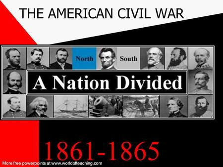 1861-1865 THE AMERICAN CIVIL WAR More free powerpoints at www.worldofteaching.com.