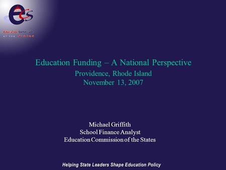 Education Funding – A National Perspective Providence, Rhode Island November 13, 2007 Michael Griffith School Finance Analyst Education Commission of the.