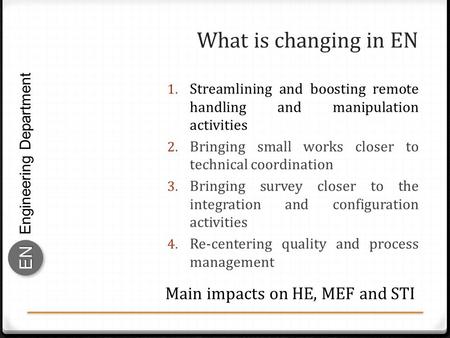 Engineering Department ENEN What is changing in EN 1. Streamlining and boosting remote handling and manipulation activities 2. Bringing small works closer.