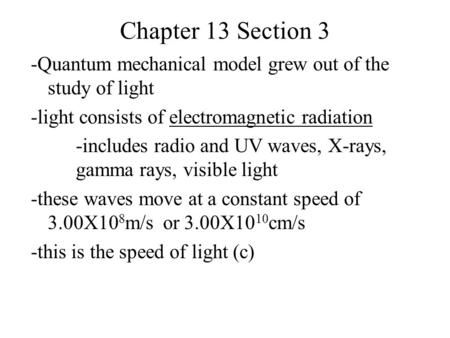 Chapter 13 Section 3 -Quantum mechanical model grew out of the study of light -light consists of electromagnetic radiation -includes radio and UV waves,
