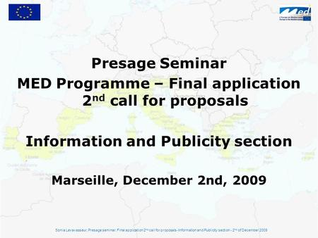 Presage Seminar MED Programme – Final application 2 nd call for proposals Information and Publicity section Marseille, December 2nd, 2009 Sonia Levavasseur,