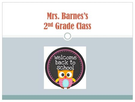 Mrs. Barnes's 2 nd Grade Class. Arrival and Dismissal Your child may arrive at school beginning at 7:20. The tardy bell rings at 7:50. It is vital that.