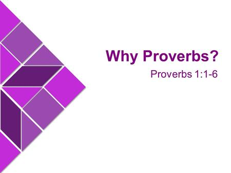 "Proverbs 1:1-6 Why Proverbs?. Wisdom for Today Hollywood portrays the ""wise man"" as some aged person who lives apart from the rest of society, or some."