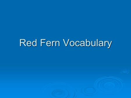 Red Fern Vocabulary. Section 1 Chapters 1-5 (I-V)  Allotted- given to  Aromatic- pleasant smell  Canebrakes- piece of ground covered by a lot of growth.