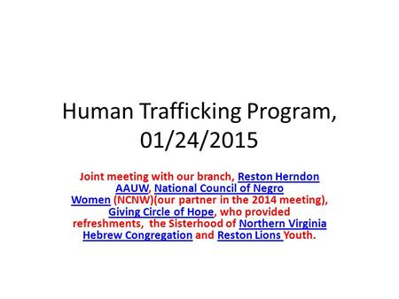 Human Trafficking Program, 01/24/2015 Joint meeting with our branch, Reston Herndon AAUW, National Council of Negro Women (NCNW)(our partner in the 2014.