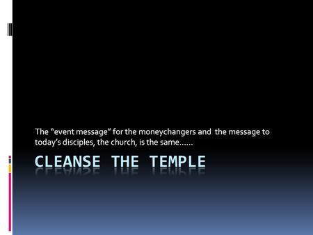 "The ""event message"" for the moneychangers and the message to today's disciples, the church, is the same……"