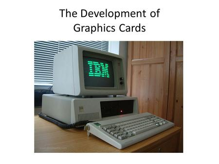 The Development of Graphics Cards. ISA Slots on Main board.