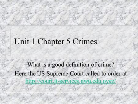 Unit 1 Chapter 5 Crimes What is a good definition of crime? Here the US Supreme Court called to order at