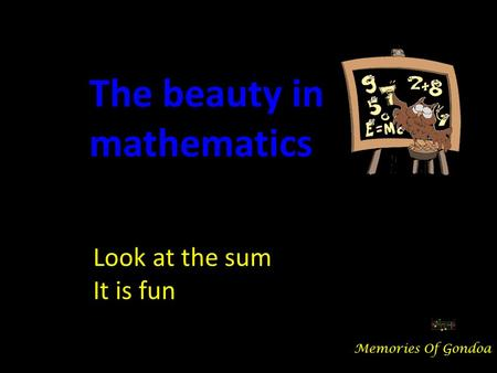 Look at the sum It is fun The beauty in mathematics Memories Of Gondoa.
