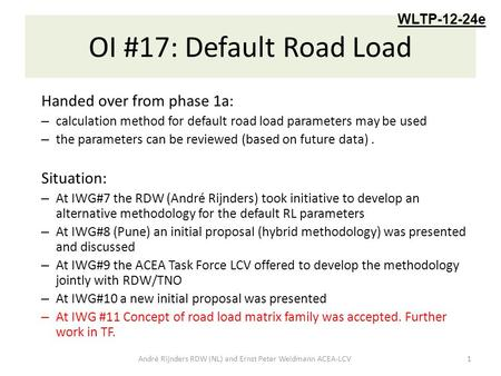 OI #17: Default Road Load Handed over from phase 1a: – calculation method for default road load parameters may be used – the parameters can be reviewed.