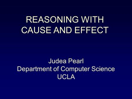 REASONING WITH CAUSE AND EFFECT Judea Pearl Department of Computer Science UCLA.