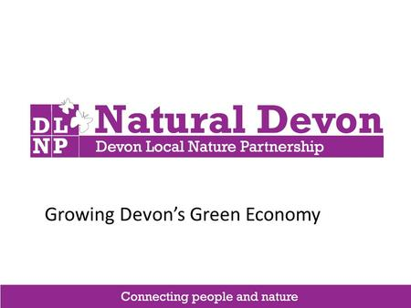 Growing Devon's Green Economy. The Devon section of the SW Coast Path is used by over 2 m people a year who spend over £130m Visitors to Dartmoor National.