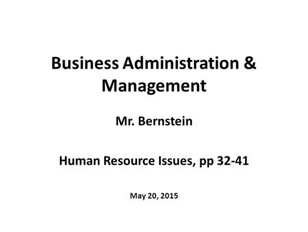 Business Administration & Management Mr. Bernstein Human Resource Issues, pp 32-41 May 20, 2015.