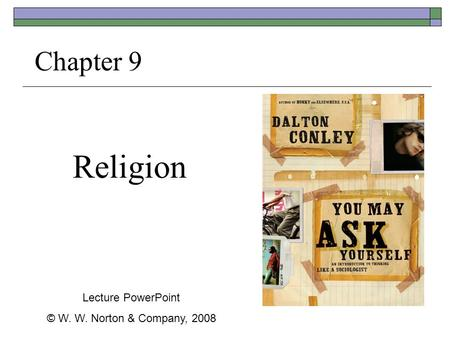 Religion Chapter 9 Lecture PowerPoint © W. W. Norton & Company, 2008.