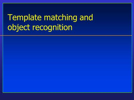Template matching and object recognition. CS8690 Computer Vision University of Missouri at Columbia Matching by relations Idea: –find bits, then say object.