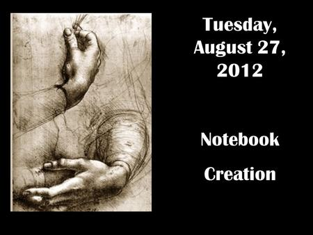 Tuesday, August 27, 2012 Notebook Creation Notebook: Get out your composition notebook. Follow my oral instructions carefully as we set up your notebook.