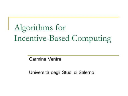 Algorithms for Incentive-Based Computing Carmine Ventre Università degli Studi di Salerno.