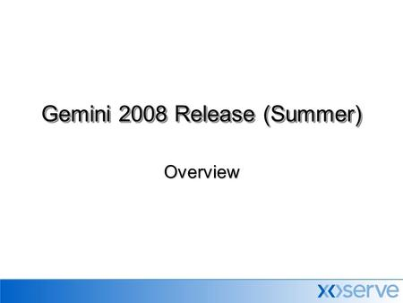 Overview Gemini 2008 Release (Summer). Gemini Release 2008 (Summer) In response to a request from National Grid Transmission a number of changes have.