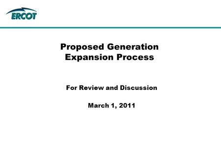 Proposed Generation Expansion Process For Review and Discussion March 1, 2011.