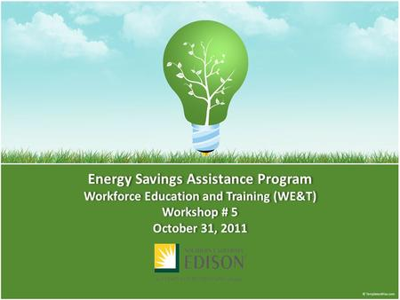 Energy Savings Assistance Program Workforce Education and Training (WE&T) Workshop # 5 October 31, 2011.
