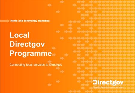 Local Directgov Programme Connecting local services to Directgov.