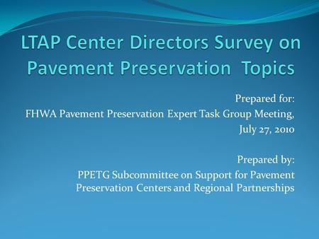 Prepared for: FHWA Pavement Preservation Expert Task Group Meeting, July 27, 2010 Prepared by: PPETG Subcommittee on Support for Pavement Preservation.