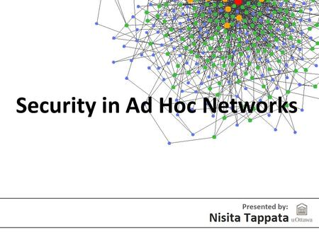 "Security in Ad Hoc Networks. What is an Ad hoc network? ""…a collection of wireless mobile hosts forming a temporary network without the aid of any established."