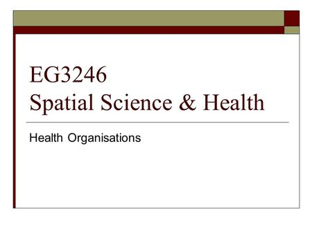 EG3246 Spatial Science & Health Health Organisations.