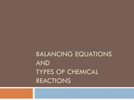 BALANCING EQUATIONS AND TYPES OF CHEMICAL REACTIONS.