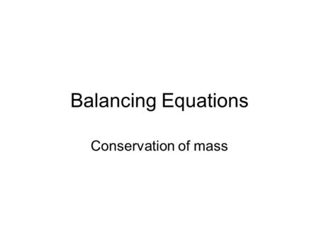 Balancing Equations Conservation of mass. - Describing Chemical Reactions What Are Chemical Equations? chemical formulas and other symbols instead of.