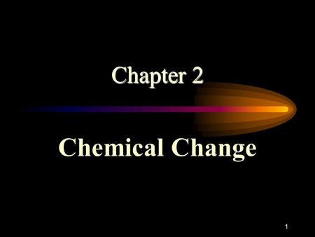 1 Chapter 2 Chemical Change. 2 3 Chemical Reactions A chemical reaction is a process in which reactants change to produce new products with different.