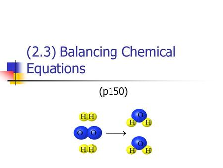 (2.3) Balancing Chemical Equations (p150). Conservation of Mass As we saw in class, the mass of the reactants must equal the mass of the products in a.