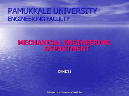 PAMUKKALE UNIVERSITY ENGINEERING FACULTY MECHANICAL ENGINEERING DEPARTMENT DENİZLİ