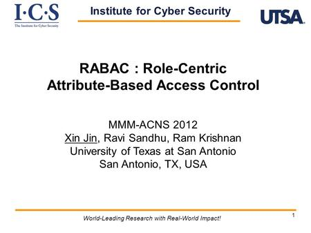 1 RABAC : Role-Centric Attribute-Based Access Control MMM-ACNS 2012 Xin Jin, Ravi Sandhu, Ram Krishnan University of Texas at San Antonio San Antonio,