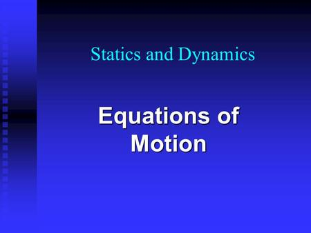 Statics and Dynamics Equations of Motion. s = displacement t = time u = initial velocity v = final velocity a = acceleration What are the variables?