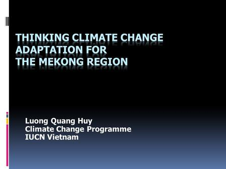 Luong Quang Huy Climate Change Programme IUCN Vietnam.