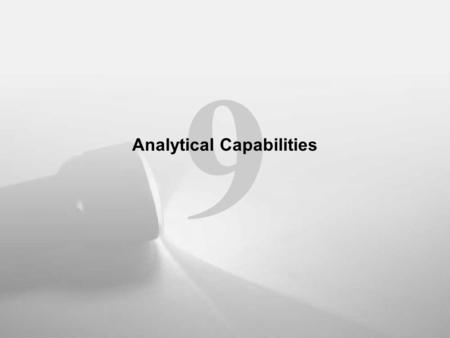 "9 Analytical Capabilities. What Is Business Intelligence? ""Business Intelligence is the process of gathering meaningful information about the subject."