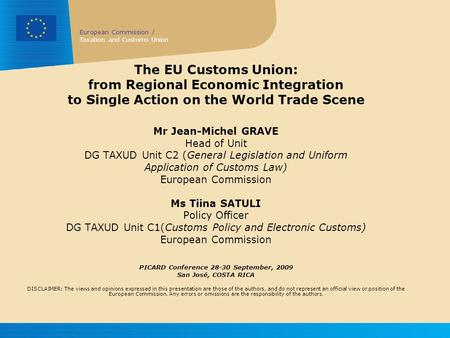 European Commission / Taxation and Customs Union The EU Customs Union: from Regional Economic Integration to Single Action on the World Trade Scene Mr.