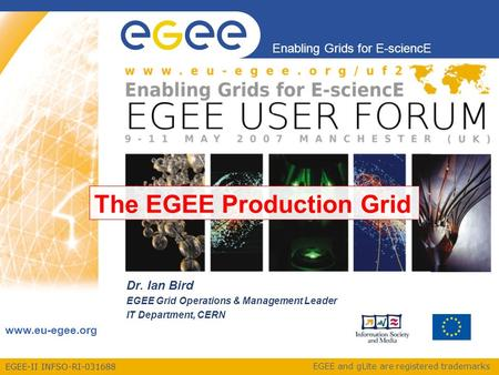 EGEE-II INFSO-RI-031688 Enabling Grids for E-sciencE www.eu-egee.org EGEE and gLite are registered trademarks Dr. Ian Bird EGEE Grid Operations & Management.