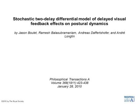 Stochastic two-delay differential model of delayed visual feedback effects on postural dynamics by Jason Boulet, Ramesh Balasubramaniam, Andreas Daffertshofer,