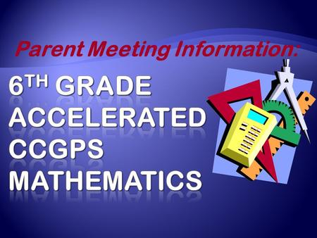 Parent Meeting Information:.  ACCELERATED CCGPS Math classes are designed for students who have shown highly proficient math skills and demonstrated.