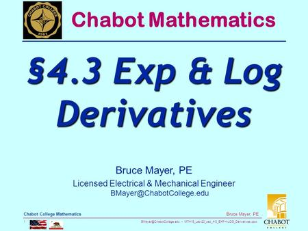MTH15_Lec-20_sec_4-3_EXP-n-LOG_Derivatives.pptx 1 Bruce Mayer, PE Chabot College Mathematics Bruce Mayer, PE Licensed Electrical.