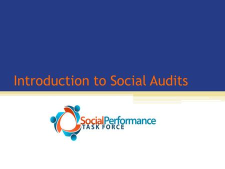 Introduction to Social Audits. Assessing Social Performance Process Results Audit ToolsRating Tools Intent & Design Internal Systems/ Activities OutputsOutcomes.