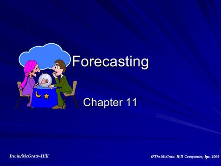 Irwin/McGraw-Hill  The McGraw-Hill Companies, Inc. 2004 1 Forecasting Chapter 11.